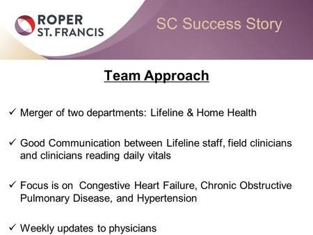 SC Success Story Team Approach Merger of two departments: Lifeline & Home Health Good Communication between Lifeline staff, field clinicians and clinicians.
