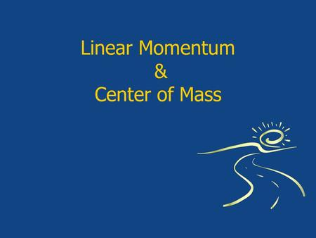 Linear Momentum & Center of Mass. Introduction  Collisions  Impulse and Linear Momentum Single Collision Series of Collisions  Momentum and Kinetic.