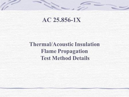 AC 25.856-1X Thermal/Acoustic Insulation Flame Propagation Test Method Details.
