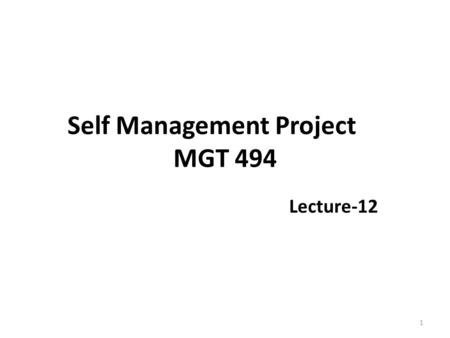 Self Management Project MGT 494 Lecture-12 1. Recap Goal Setting (Step 5) People talk about developing action plans, they refer mainly to one of two activities: