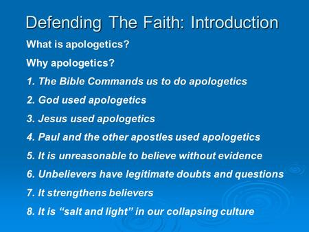 Defending The Faith: Introduction What is apologetics? Why apologetics? 1.The Bible Commands us to do apologetics 2.God used apologetics 3.Jesus used apologetics.