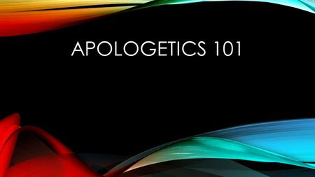 APOLOGETICS 101. WHAT ARE APOLOGETICS Apologetics is the branch of Christianity that deals with the defense and establishment of the Christian faith.