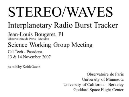 STEREO/WAVES Interplanetary Radio Burst Tracker Jean-Louis Bougeret, PI Observatoire de Paris - Meudon Science Working Group Meeting Cal Tech - Pasadena.
