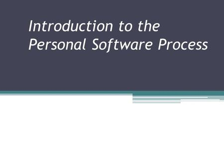 Introduction to the Personal Software Process. Overview Process Fundamentals PSP Concepts and Structure PSP Planning and Measurement PSP Quality Management.