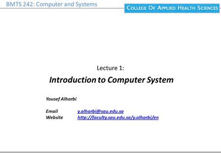 BMTS 242: Computer and Systems Lecture 1: Introduction to Computer System Yousef Alharbi  Website