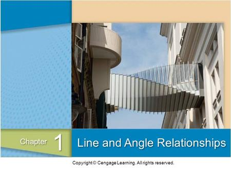 Copyright © Cengage Learning. All rights reserved. Line and Angle Relationships 1 1 Chapter.