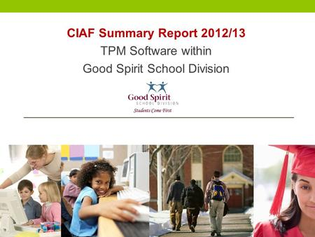CIAF Summary Report 2012/13 TPM Software within Good Spirit School Division.