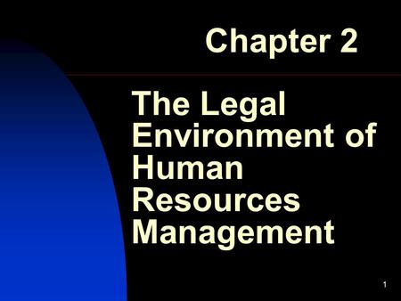 1 The Legal Environment of Human Resources Management Chapter 2.