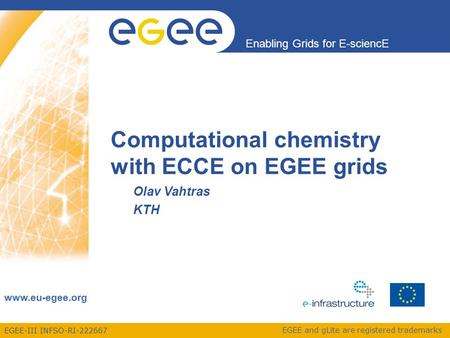 EGEE-III INFSO-RI-222667 Enabling Grids for E-sciencE www.eu-egee.org EGEE and gLite are registered trademarks Computational chemistry with ECCE on EGEE.
