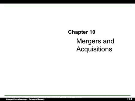 Mergers and Acquisitions Copyright © 2006 Pearson Prentice Hall. All rights reserved. Strategic Management & Competitive Advantage - Barney & Hesterly.