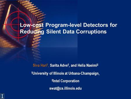 Low-cost Program-level Detectors for Reducing Silent Data Corruptions Siva Hari †, Sarita Adve †, and Helia Naeimi ‡ † University of Illinois at Urbana-Champaign,