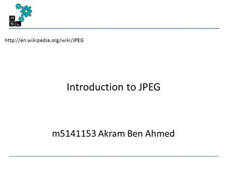 Introduction to JPEG m5141153 Akram Ben Ahmed