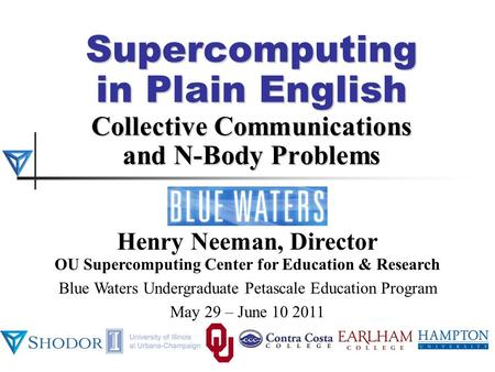 Supercomputing in Plain English Collective Communications and N-Body Problems Henry Neeman, Director OU Supercomputing Center for Education & Research.