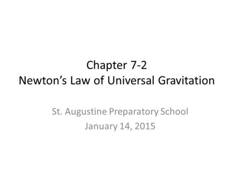 Chapter 7-2 Newton's Law of Universal Gravitation St. Augustine Preparatory School January 14, 2015.