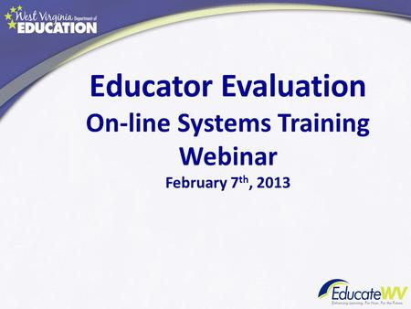 Educator Evaluation On-line Systems Training Webinar February 7 th, 2013.