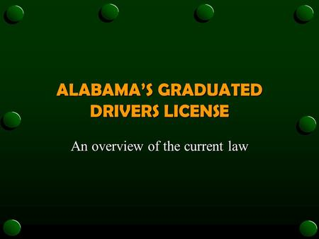ALABAMA'S GRADUATED DRIVERS LICENSE An overview of the current law.