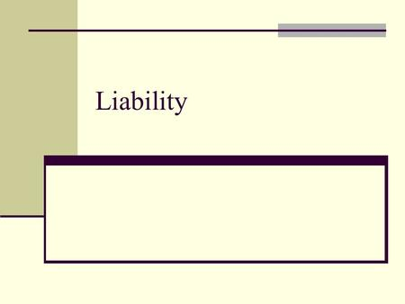 Liability. Under the law there are several types of liability Product liability Occupier's liability Children Who Trespass Hosts Vicarious Liability Automobile.