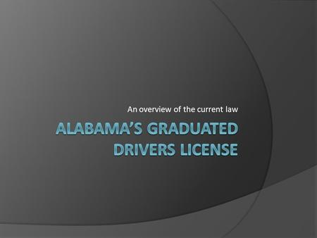 An overview of the current law. HISTORY OF THE LAW  The Graduated Drivers License Law, Act No. 2002-408, became effective as of October 1, 2002.  This.