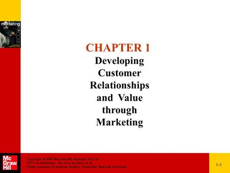 Copyright  2008 McGraw-Hill Australia Pty Ltd PPTs t/a Marketing: The Core by Kerin et al Slides prepared by Andrew Hughes, Australian National University.