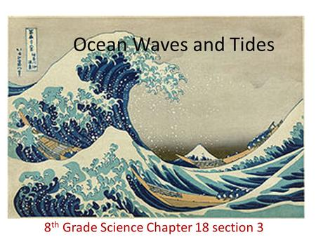 Ocean Waves and Tides 8 th Grade Science Chapter 18 section 3.