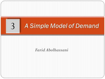 Farid Abolhassani A Simple Model of Demand 3. Learning Objectives After working through this chapter, you will be able to: Define the term 'quantity demanded'