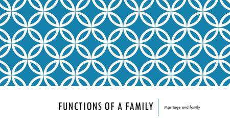 FUNCTIONS OF A FAMILY Marriage and family. WHY IS IT IMPORTANT TO LEARN ABOUT FAMILY?  The more you learn about families, the more you realize why you.