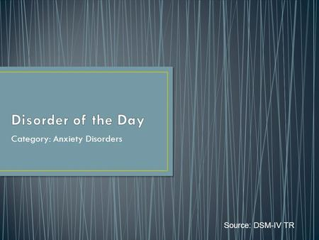 Category: Anxiety Disorders Source: DSM-IV TR. Characterized by an intense fear in social situations causing considerable distress and impaired ability.