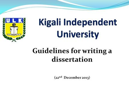 Guidelines for writing a dissertation (22 nd December 2013)