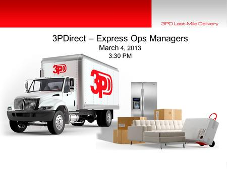1 © 2012 3PD, Incorporated | All Rights Reserved.1 3PDirect – Express Ops Managers March 4, 2013 3:30 PM.