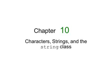 Chapter Characters, Strings, and the string class 10.