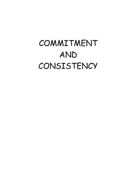 COMMITMENT AND CONSISTENCY Commitment and Consistency Remember cognitive dissonance? Feeling of anxiety or tension Arises when behaviors = attitudes.