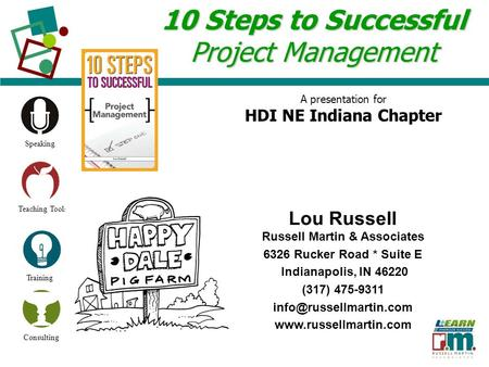 Speaking Teaching Tools Training Consulting 10 Steps to Successful Project Management Lou Russell Russell Martin & Associates 6326 Rucker Road * Suite.