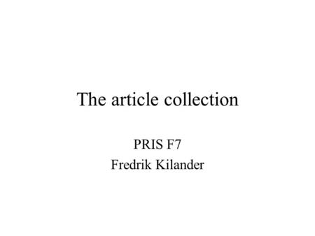 "The article collection PRIS F7 Fredrik Kilander. Content ""On agent-based software engineering"" Nick Jennings, 1999 ""An agent-based approach for building."