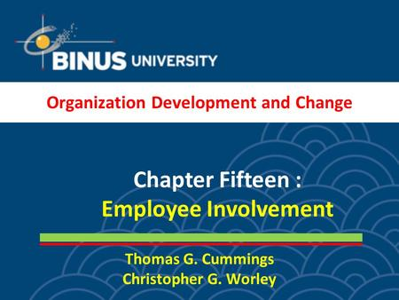 Thomas G. Cummings Christopher G. Worley Chapter Fifteen : Employee Involvement Organization Development and Change.