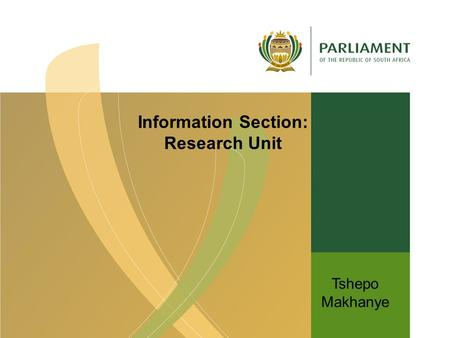 Tshepo Makhanye Information Section: Research Unit.
