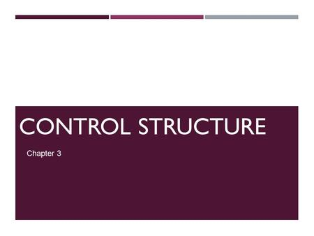 CONTROL STRUCTURE Chapter 3. CONTROL STRUCTURES ONE-WAY SELECTION Syntax: if (expression) statement Expression referred to as decision maker. Statement.