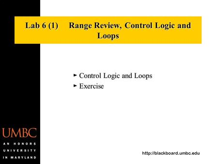 Lab 6 (1) Range Review, Control Logic and Loops ► Control Logic and Loops ► Exercise.