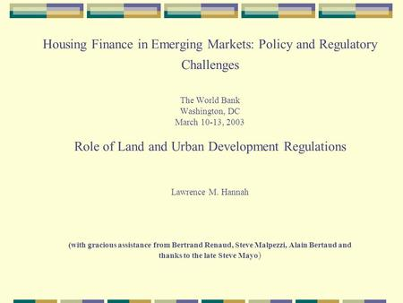 Housing Finance in Emerging Markets: Policy and Regulatory Challenges The World Bank Washington, DC March 10-13, 2003 Role of Land and Urban Development.