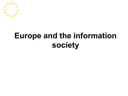 Europe and the information society. The information society Seen as a new paradigm for growth and development Seeks to establish inclusive information/knowledge-based.