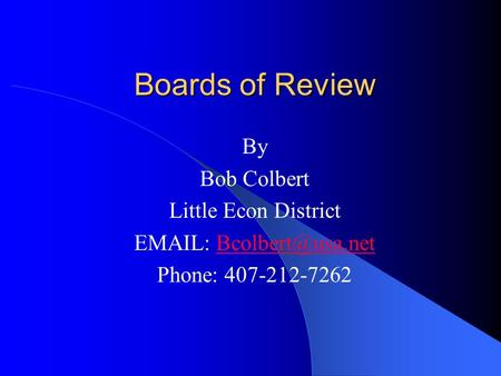Boards of Review By Bob Colbert Little Econ District   Phone: 407-212-7262.