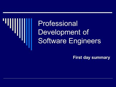 Professional Development of Software Engineers First day summary.