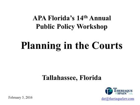 APA Florida's 14 th Annual Public Policy Workshop Planning in the Courts Tallahassee, Florida February 3, 2016.