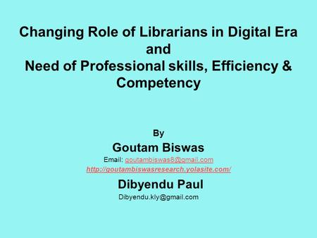 Changing Role of Librarians in Digital Era and Need of Professional skills, Efficiency & Competency By Goutam Biswas