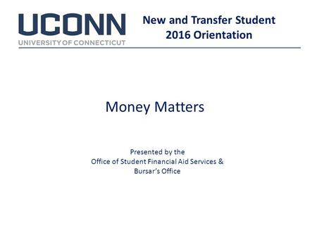Money Matters New and Transfer Student 2016 Orientation Presented by the Office of Student Financial Aid Services & Bursar's Office.