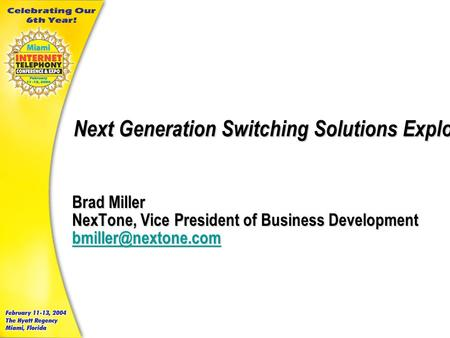 Next Generation Switching Solutions Explored Brad Miller NexTone, Vice President of Business Development