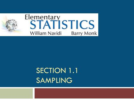 SECTION 1.1 SAMPLING. Objectives 1. Construct a simple random sample 2. Determine when samples of convenience are acceptable 3. Describe stratified sampling,