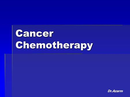Cancer Chemotherapy Dr.Azarm.  The goal of cancer treatment is eradication of cancer  If not possible shifts to palliation,amelioration and preservation.