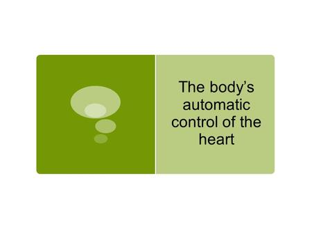 The body's automatic control of the heart
