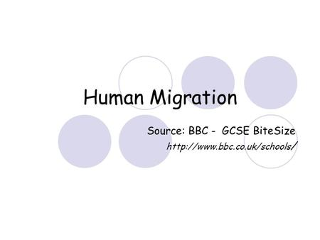 Human Migration Source: BBC - GCSE BiteSize  /