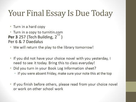 Your Final Essay Is Due Today Turn in a hard copy Turn in a copy to turnitin.com Per 3 257 (Tech Building, 2 nd ) Per 6 & 7 Daedalus We will return the.